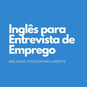 Curso de Ingles para entrevista de emprego